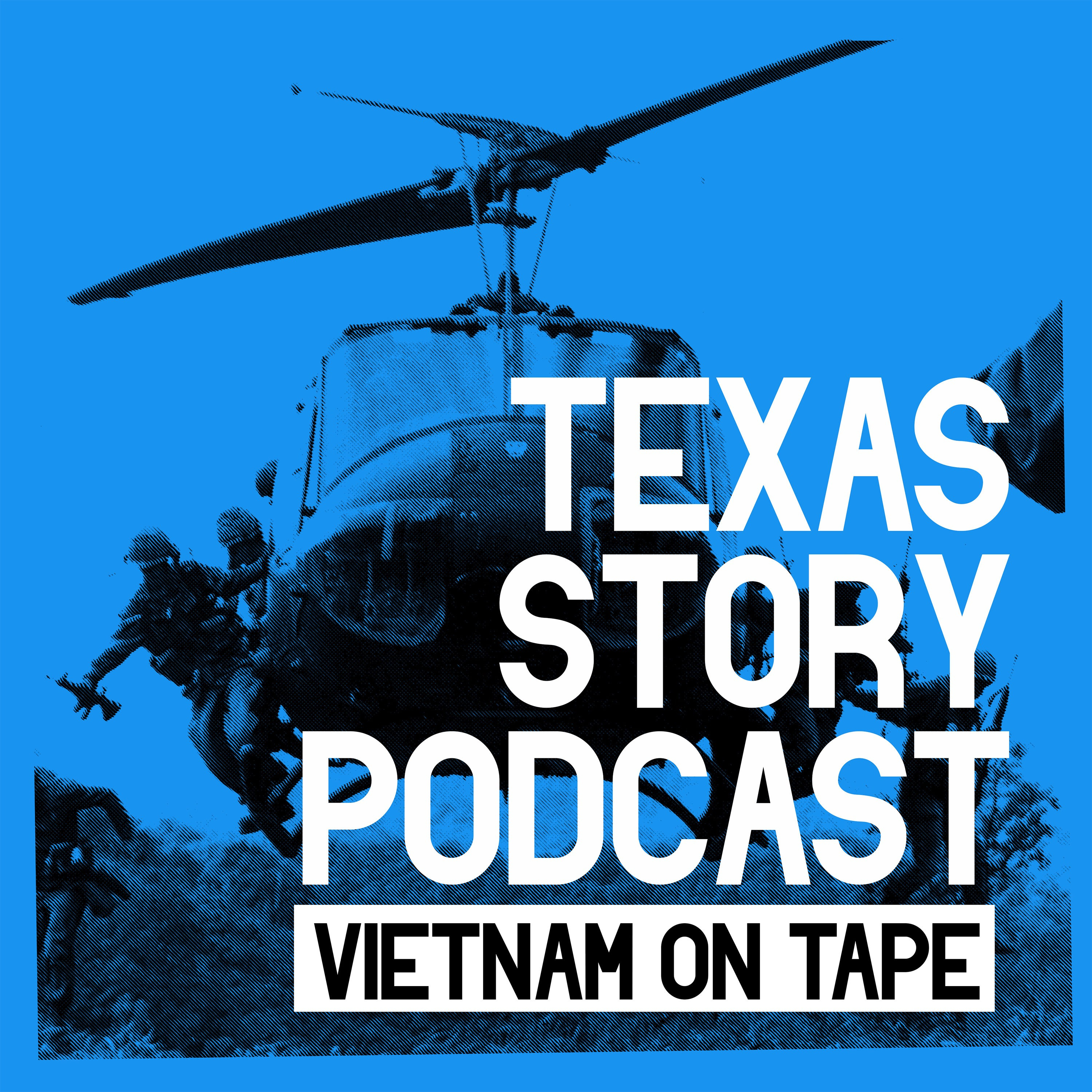 Episode 1 // Vietnam on Tape: A Texas Story Podcast