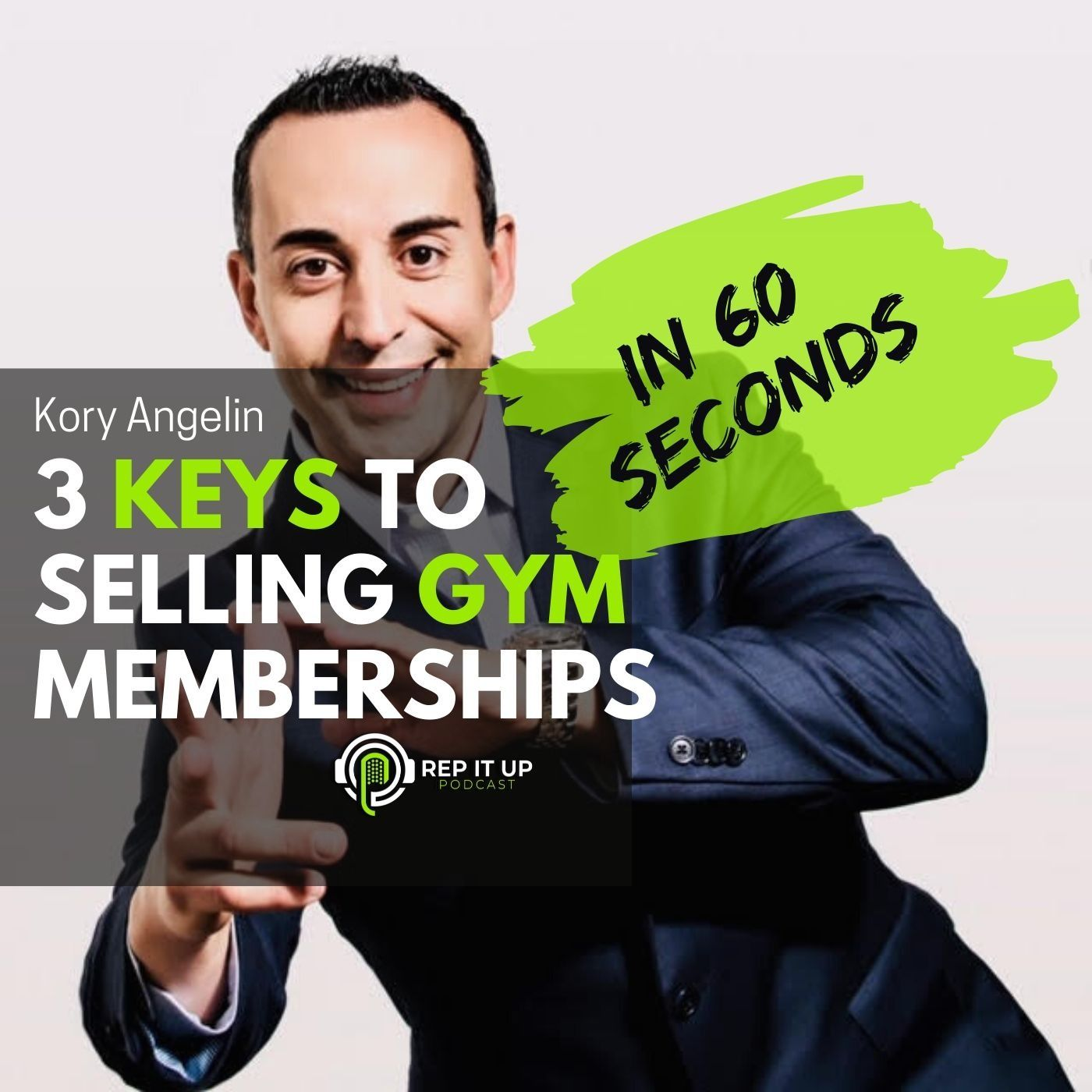 REP IT UP IN 60 SEC.: 3 KEY STRATEGIES TO SELLING GYM MEMBERSHIPS with Kory Angelin