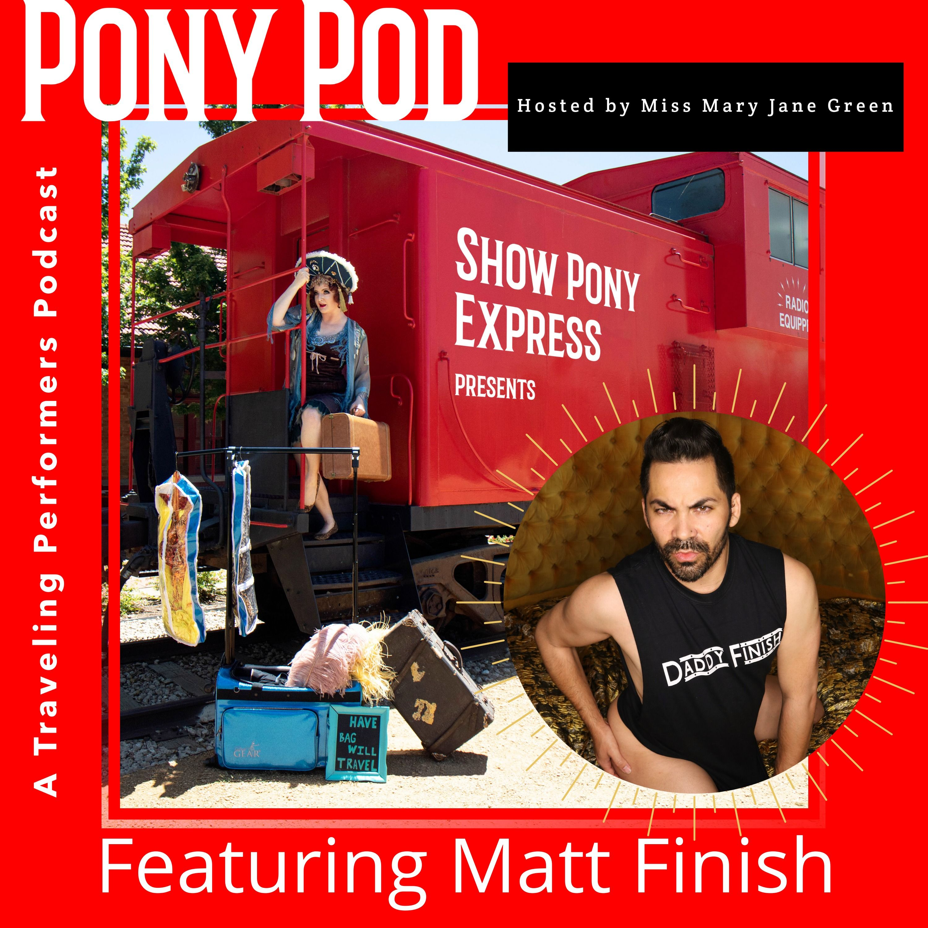 Pony Pod - A Traveling Performers Podcast featuring Matt Finish