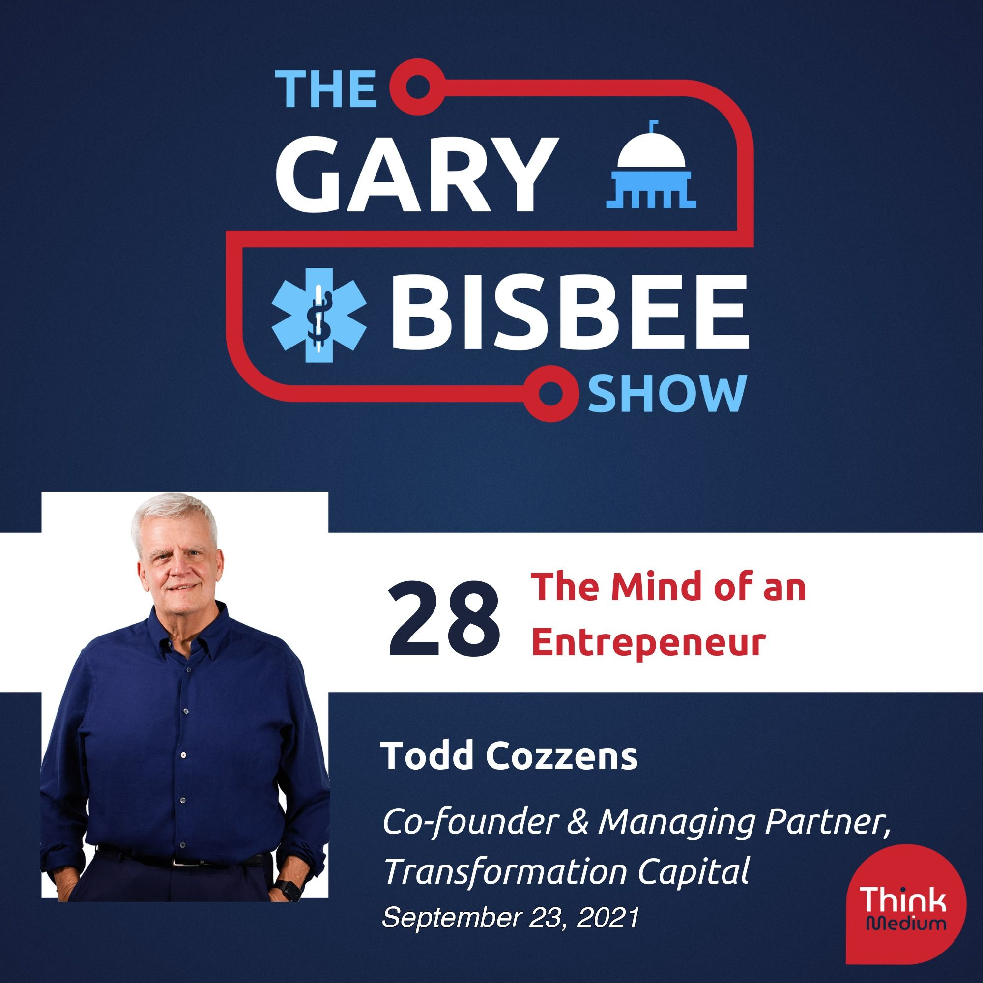 28: The Mind of an Entrepreneur with Todd Cozzens, Co-founder & Managing Partner, Transformation Capital