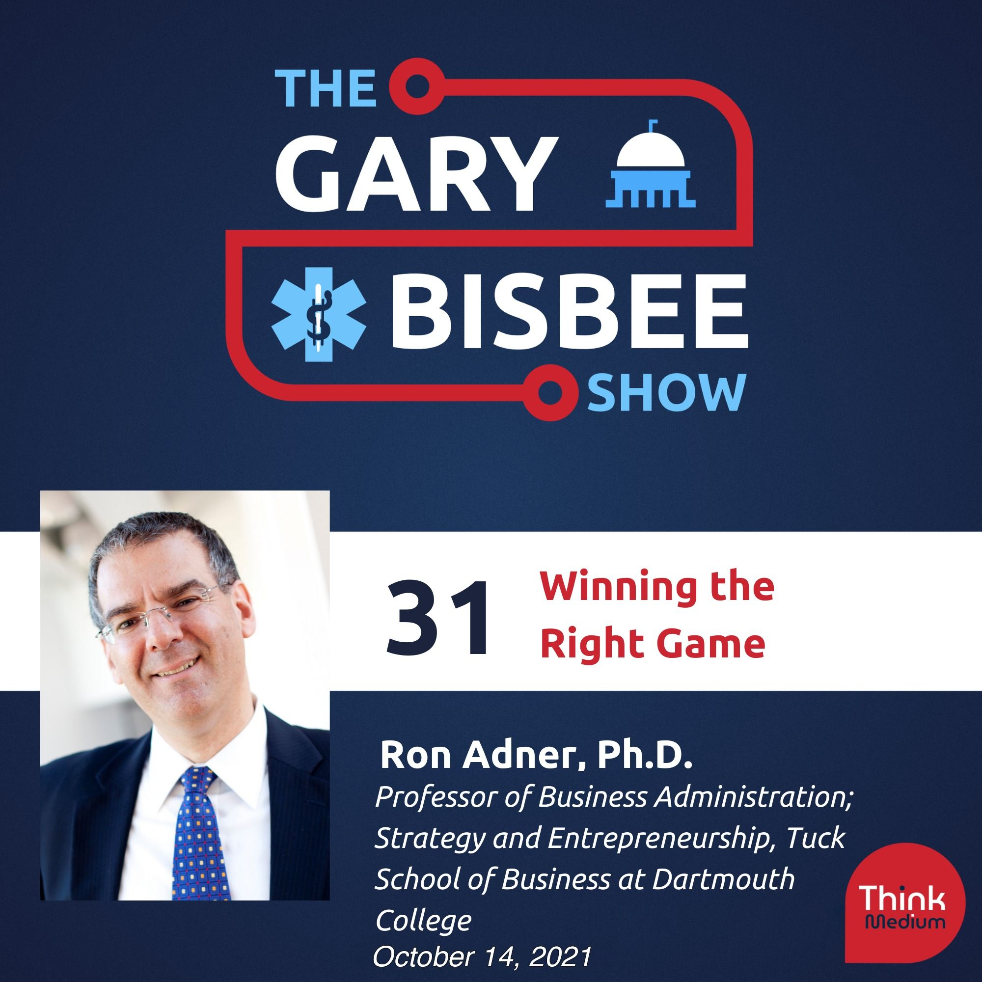 31: Winning the Right Game, with Ron Adner, Professor of Business Administration; Strategy and Entrepreneurship, Tuck School of Business at Dartmouth College