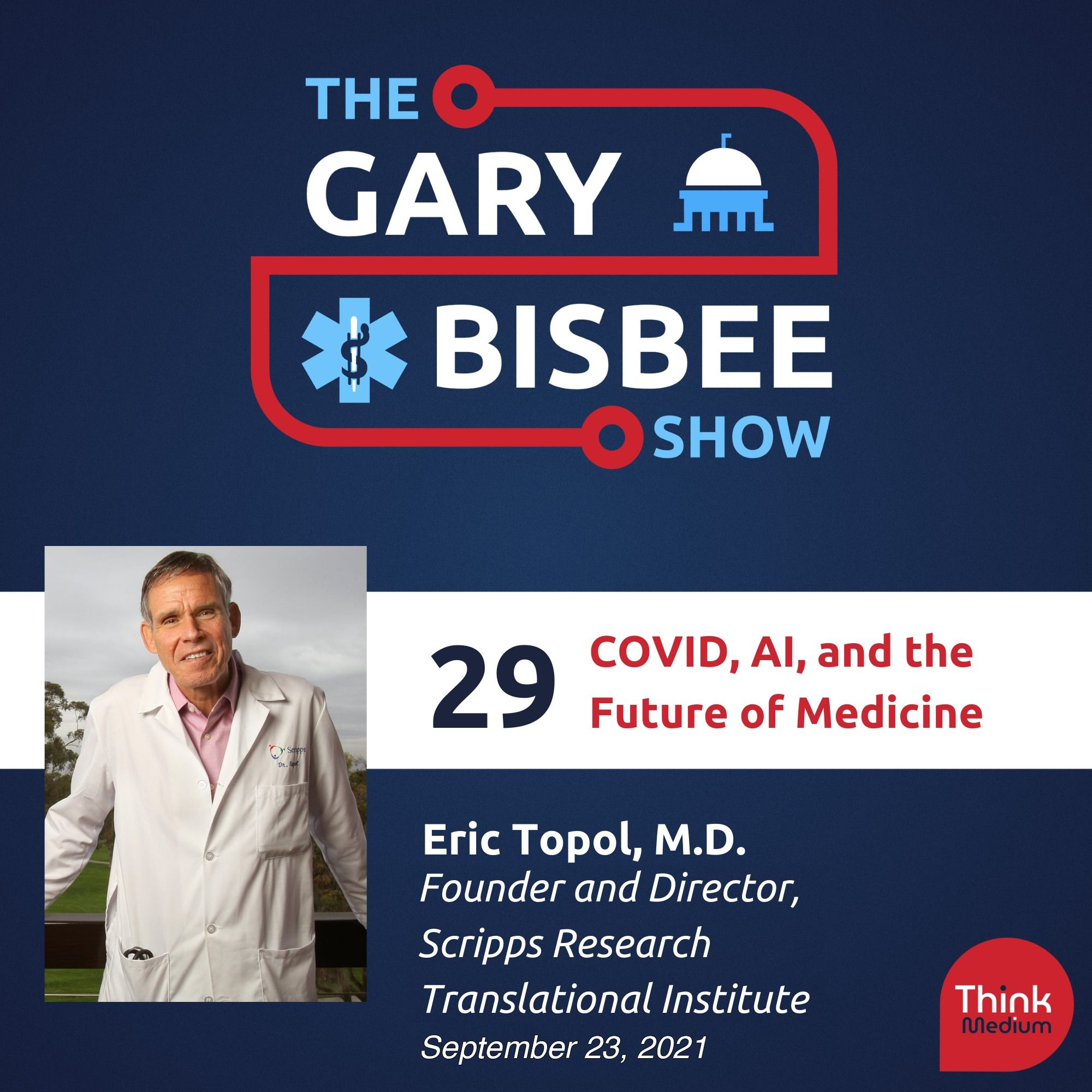29: COVID, AI, and the Future of Medicine with Eric Topol, M.D., Founder & Director, Scripps Research Translational Institute