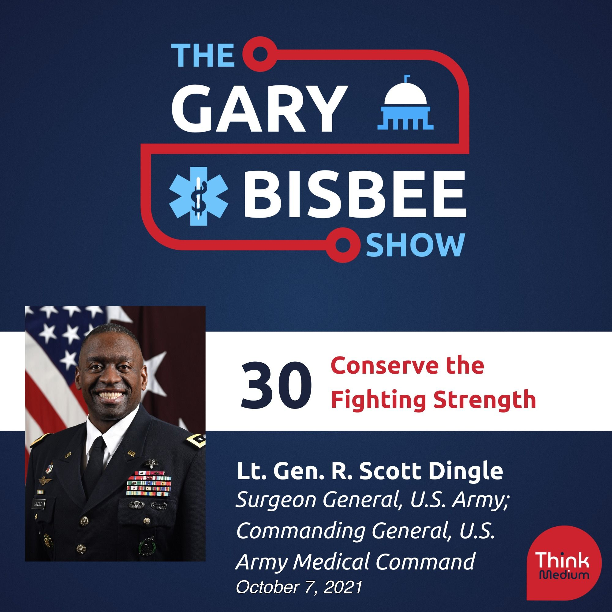 30: Conserve the Fighting Strength with Lt. Gen. R. Scott Dingle, Surgeon General, U.S. Army; Commanding General, U.S. Army Medical Command
