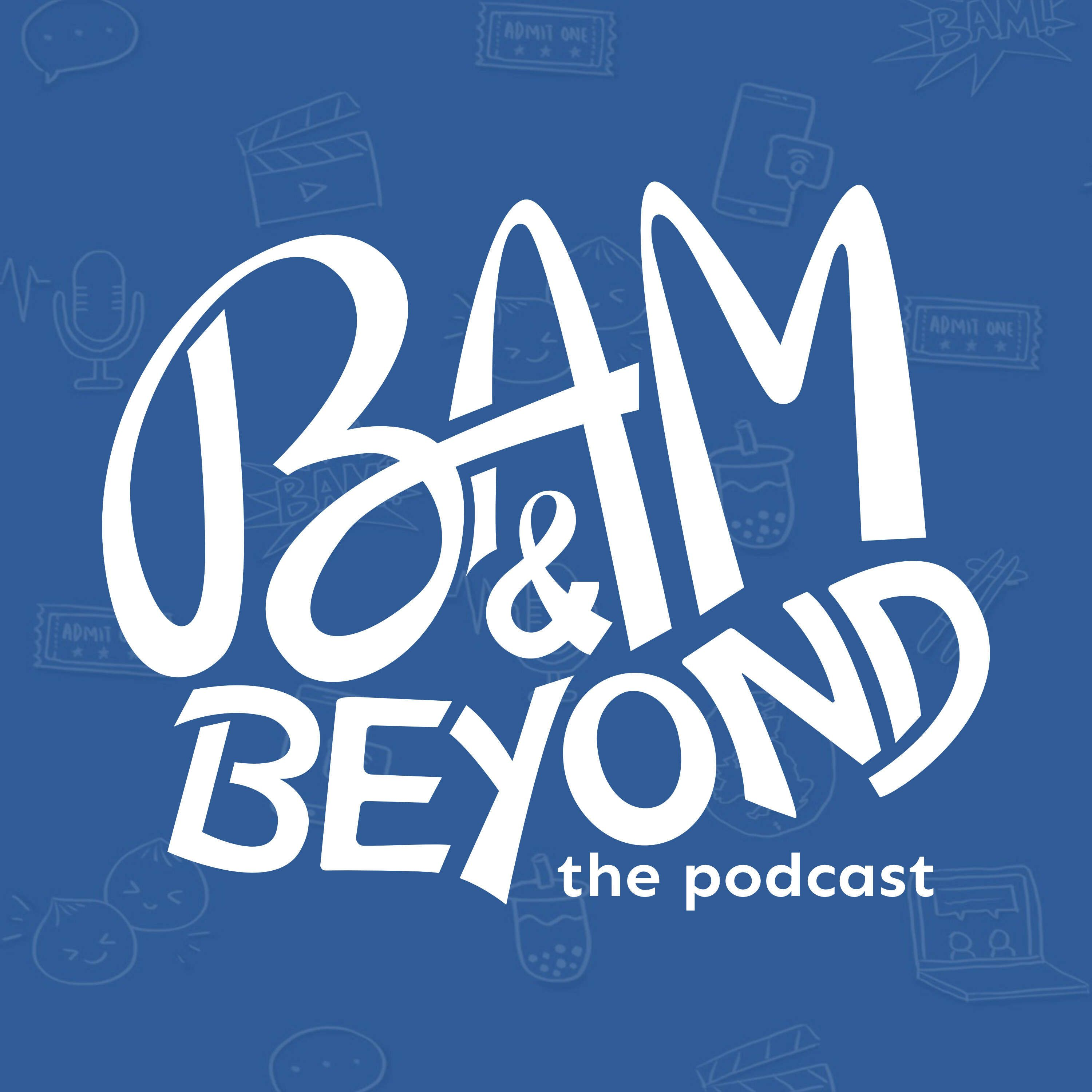 BAM & Beyond: The Podcast