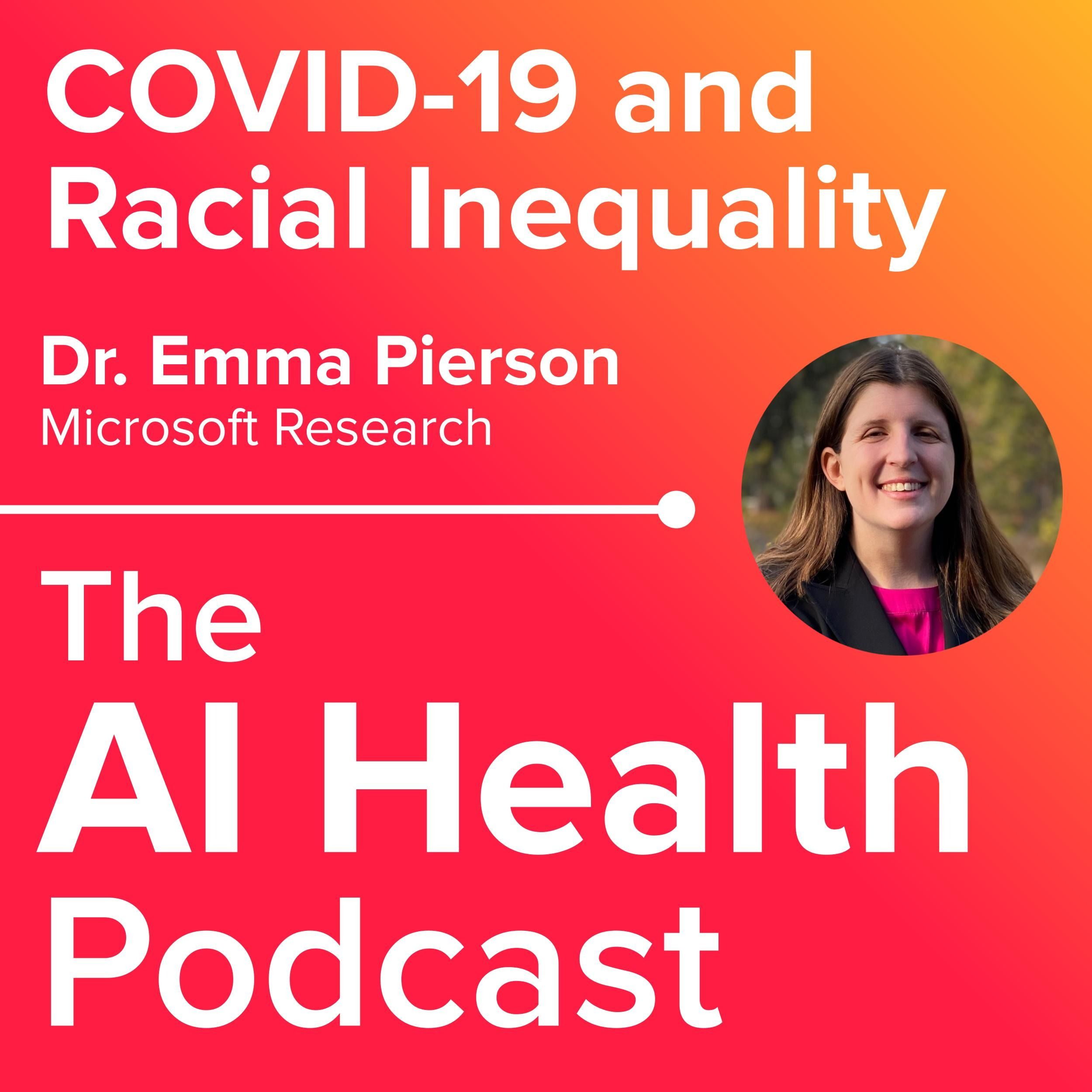 COVID-19 and Racial Inequality with Microsoft Research's Dr. Emma Pierson