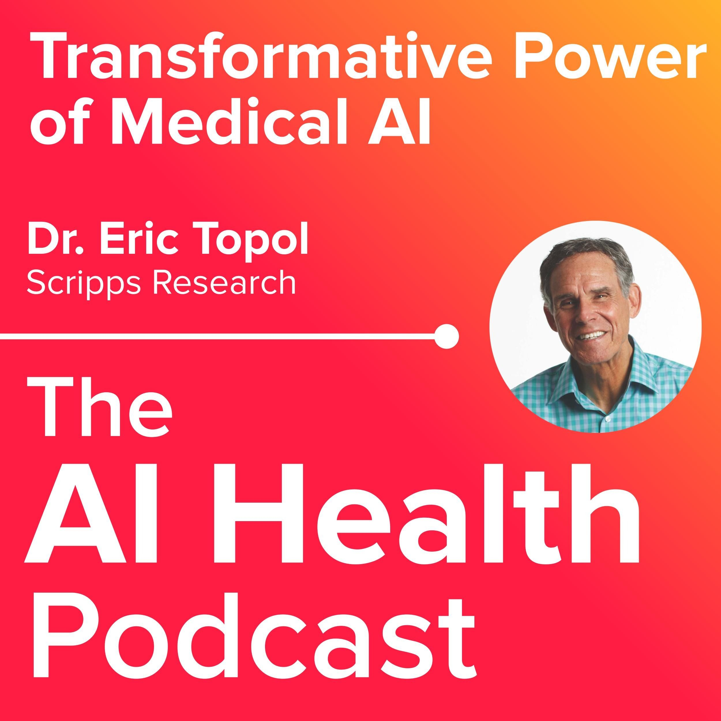 Dr. Eric Topol on the Transformative Power of Medical AI