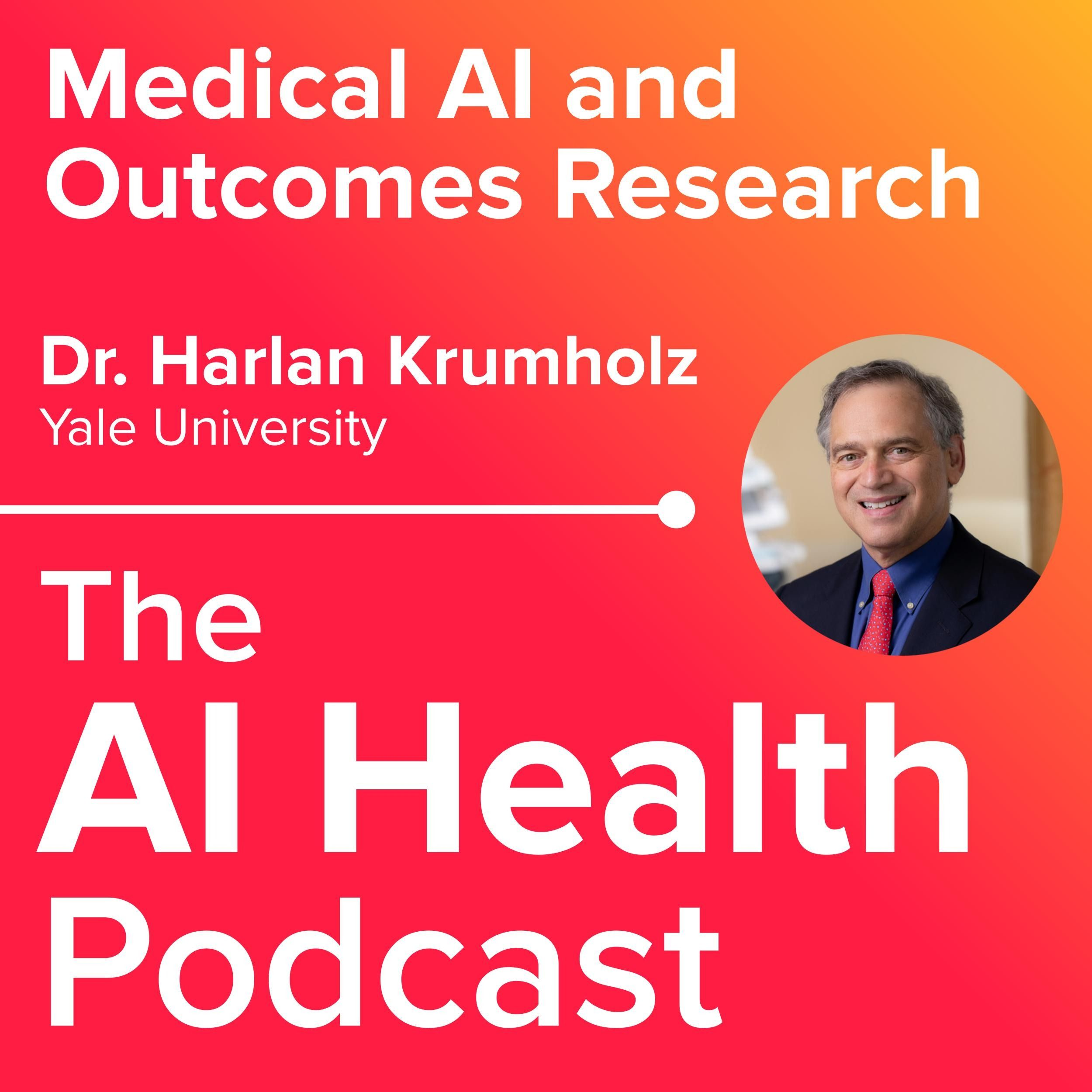 Medical AI and Outcomes Research with Yale's Dr. Harlan Krumholz