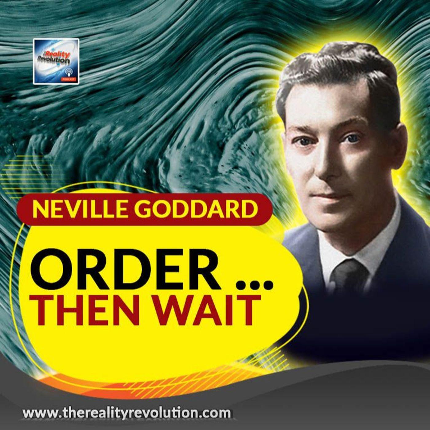 Neville Goddard Order Then Wait