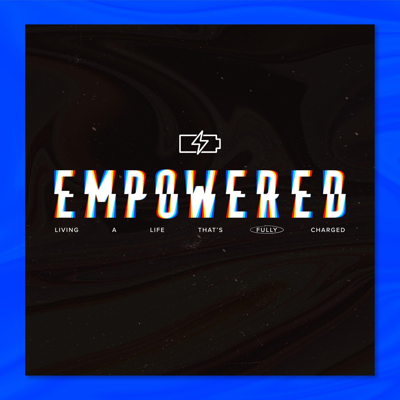 Empowered, Week 6: Being Empowered to Have Faithfulness // Matt Silver