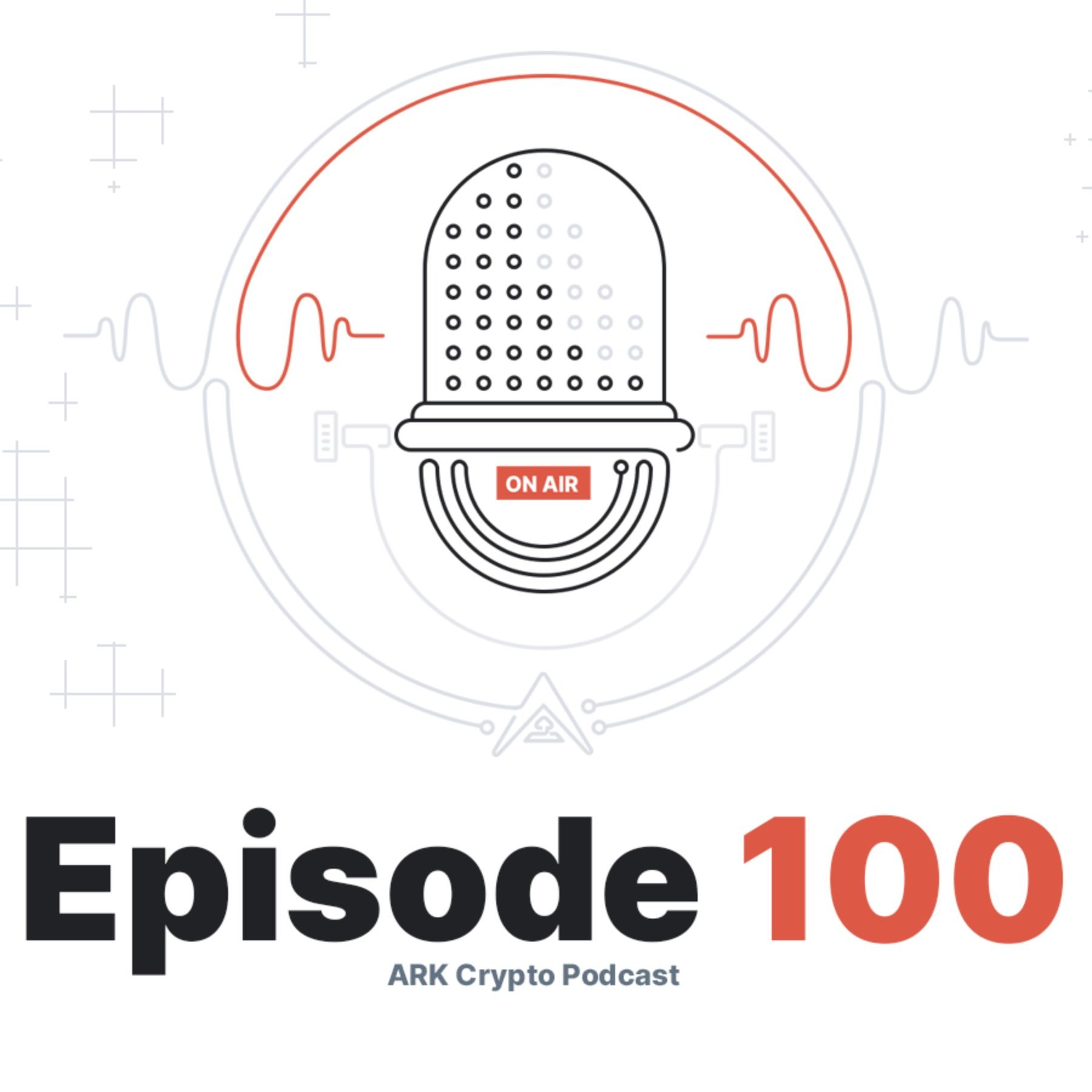 Episode 100 Special and New Contest Launch with Over 1300 USD Worth of Prizes - ARK Crypto Podcast #100