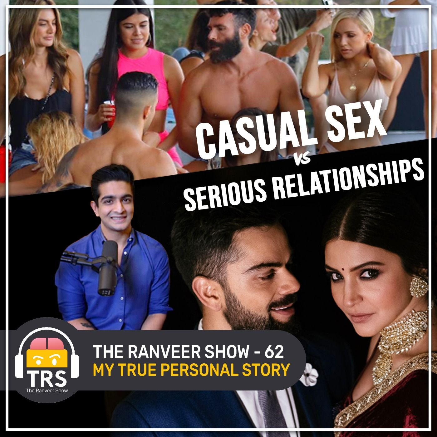 Casual Sex Vs. Serious Relationships - My True Personal Story | The Ranveer Show 62