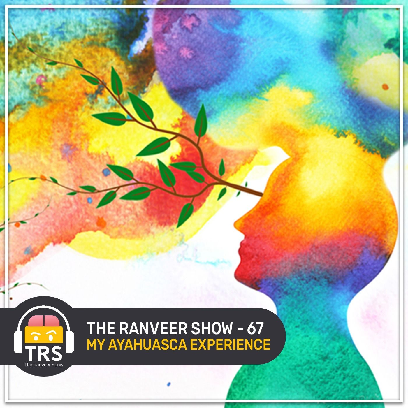 My LIFE-CHANGING Moment   The Ayahuasca Experience   The Ranveer Show 67