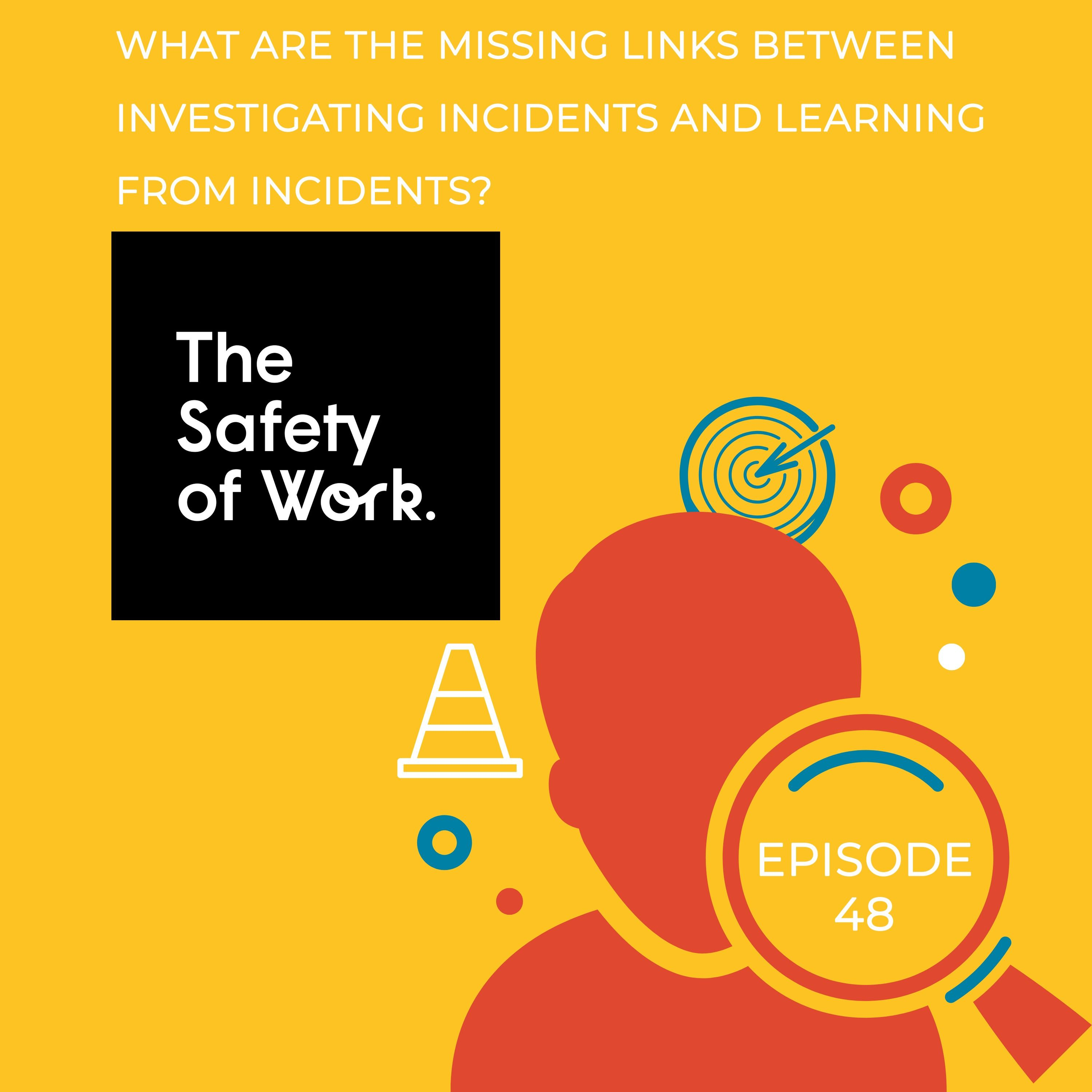 Ep.48 What are the missing links between investigating incidents and learning from incidents?