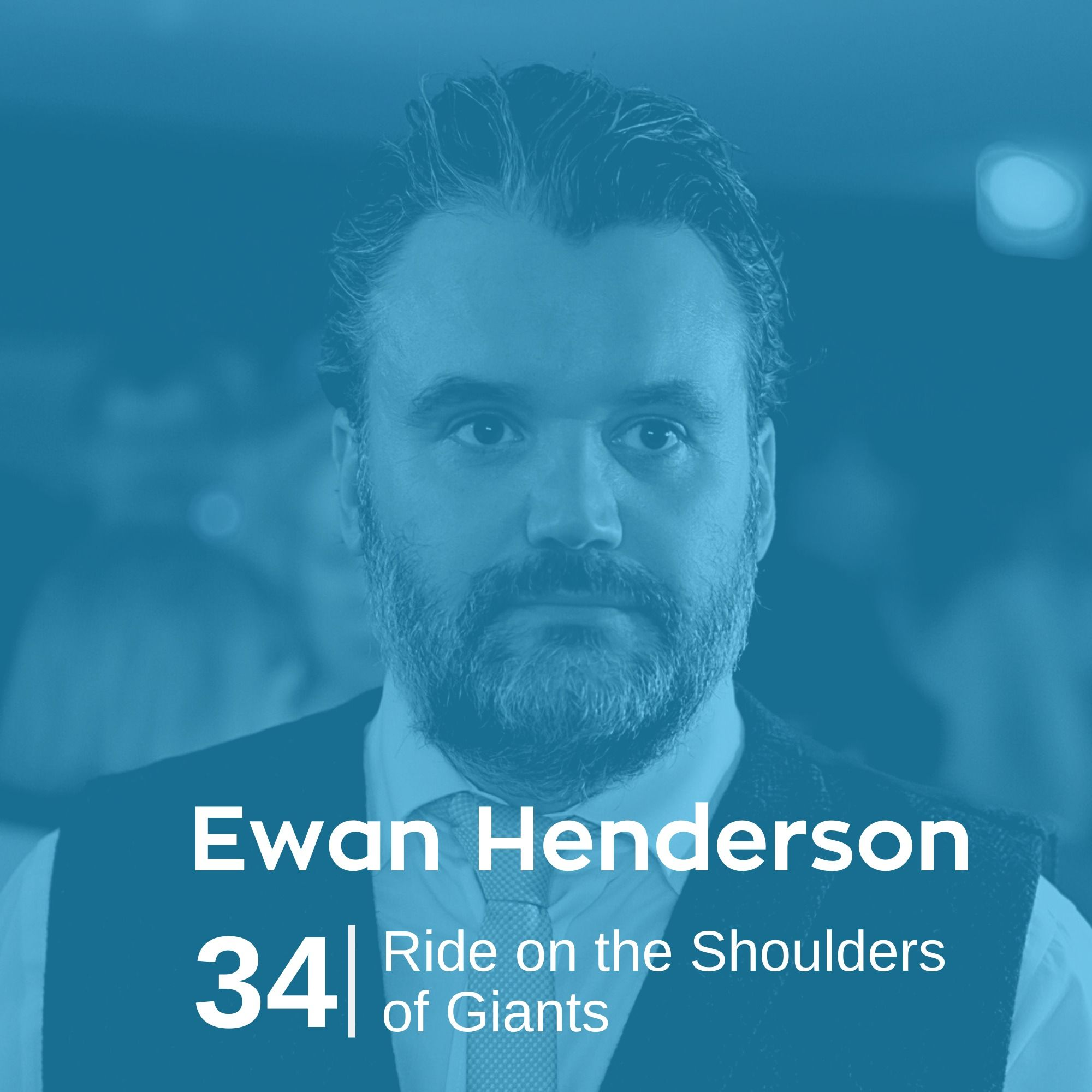 Ep 34. Ewan Henderson - Ride on the Shoulders of Giants