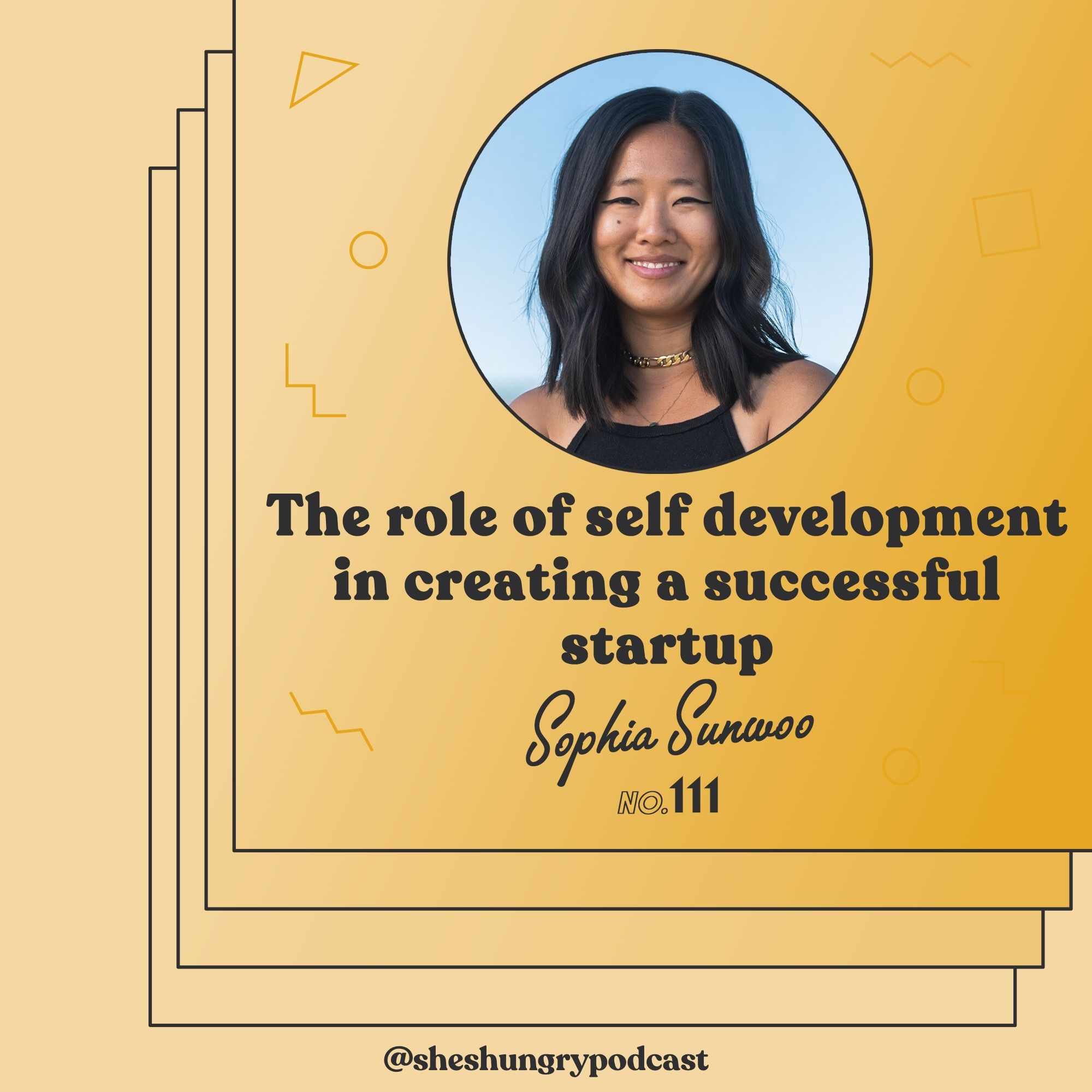 The Role of Self Development in Creating a Successful Startup, with Sophia Sunwoo