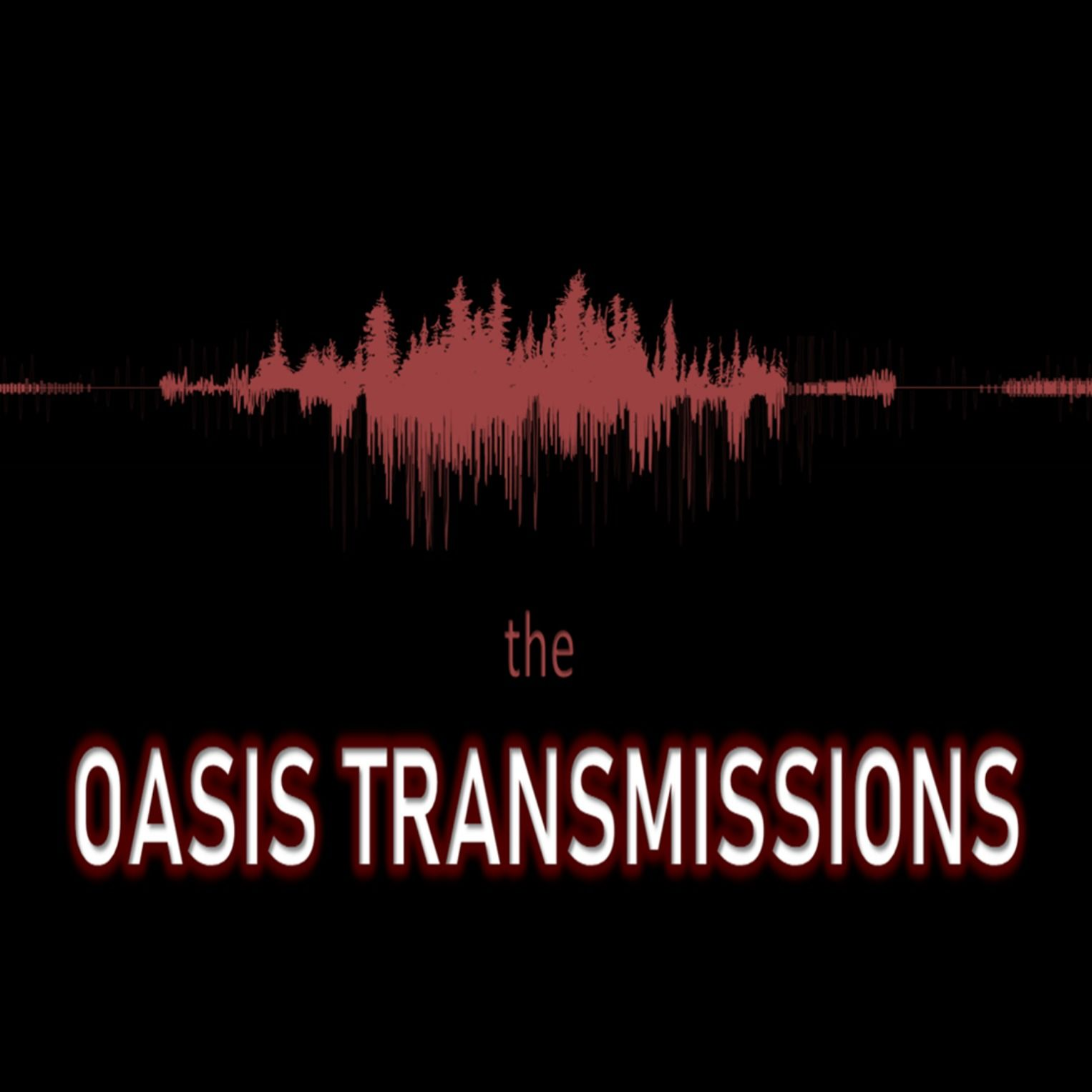 """""""The Oasis Transmissions"""" Podcast"""