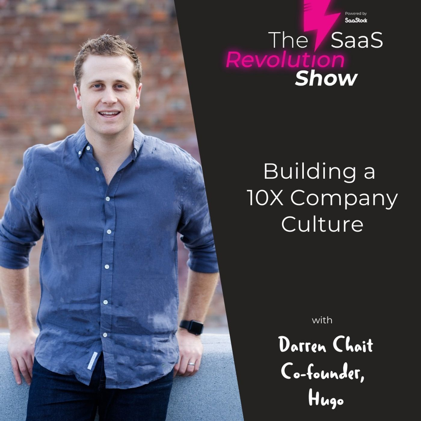Building a 10x Company Culture with Darren Chait, Hugo