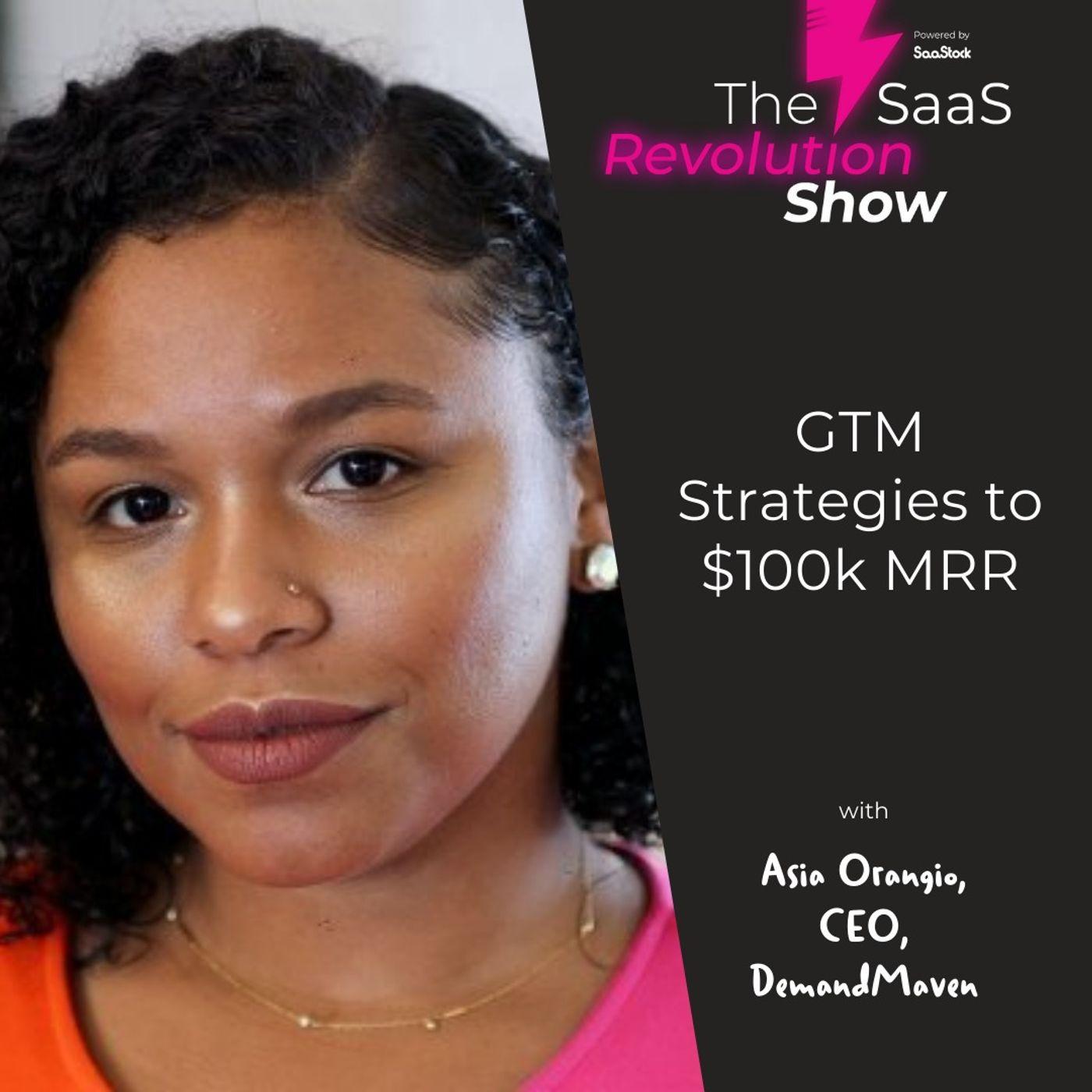 GTM Strategies to $100k MRR, with Asia Orangio (CEO of DemandMaven)
