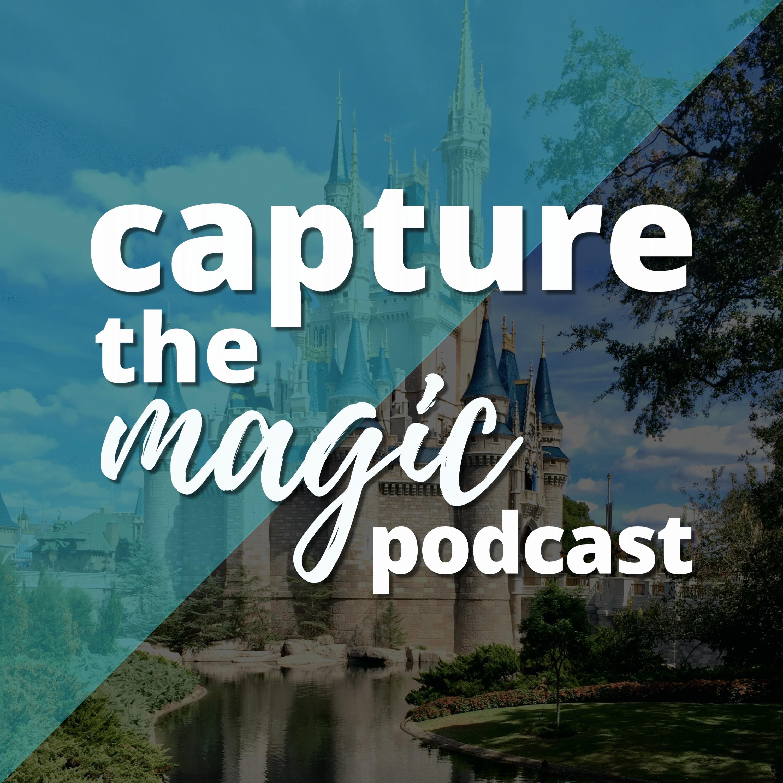 Capture The Magic - Disney World Podcast   Disney World Travel Podcast   Disney World News & Rumors Podcast podcast