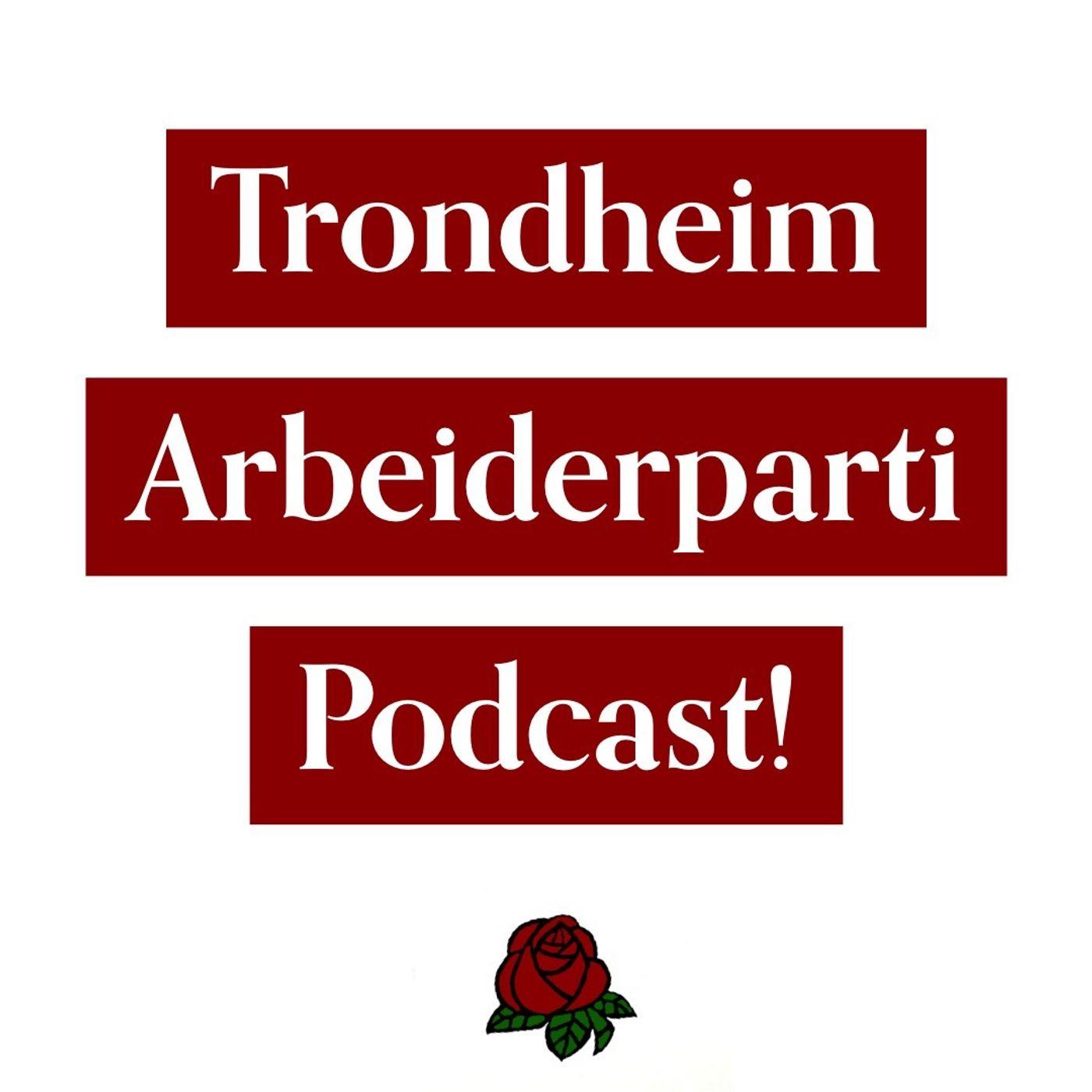 Trondheim Arbeiderparti Podcast!