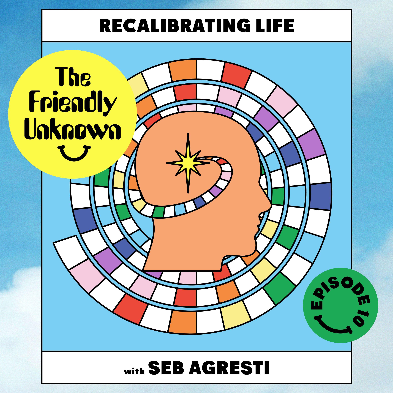 10 - Recalibrating Life with Seb Agresti