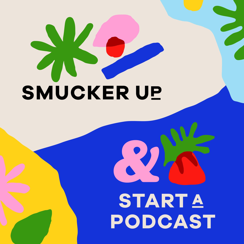 Smucker Up & Start A Podcast