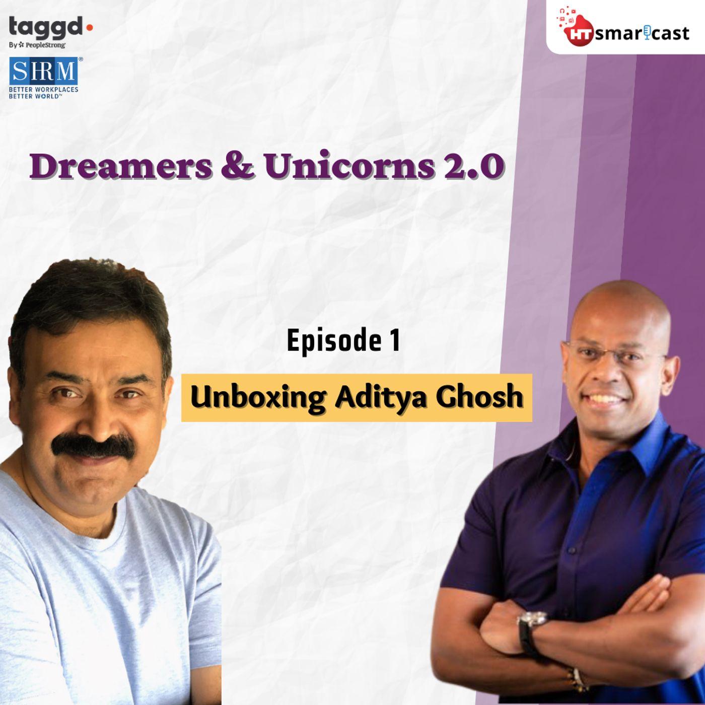 2: Unboxing Aditya Ghosh