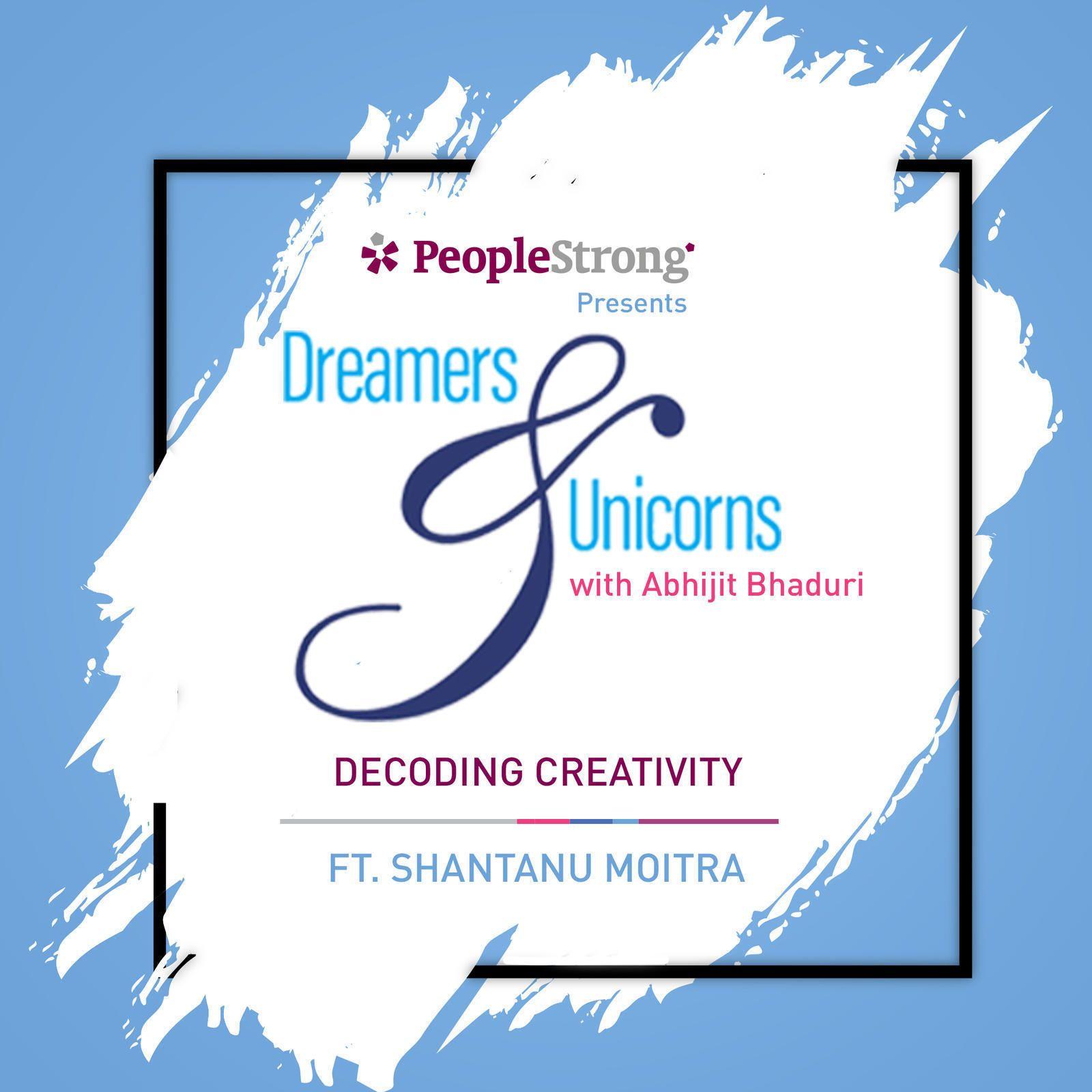 7: Decoding Creativity ft. Shantanu Moitra
