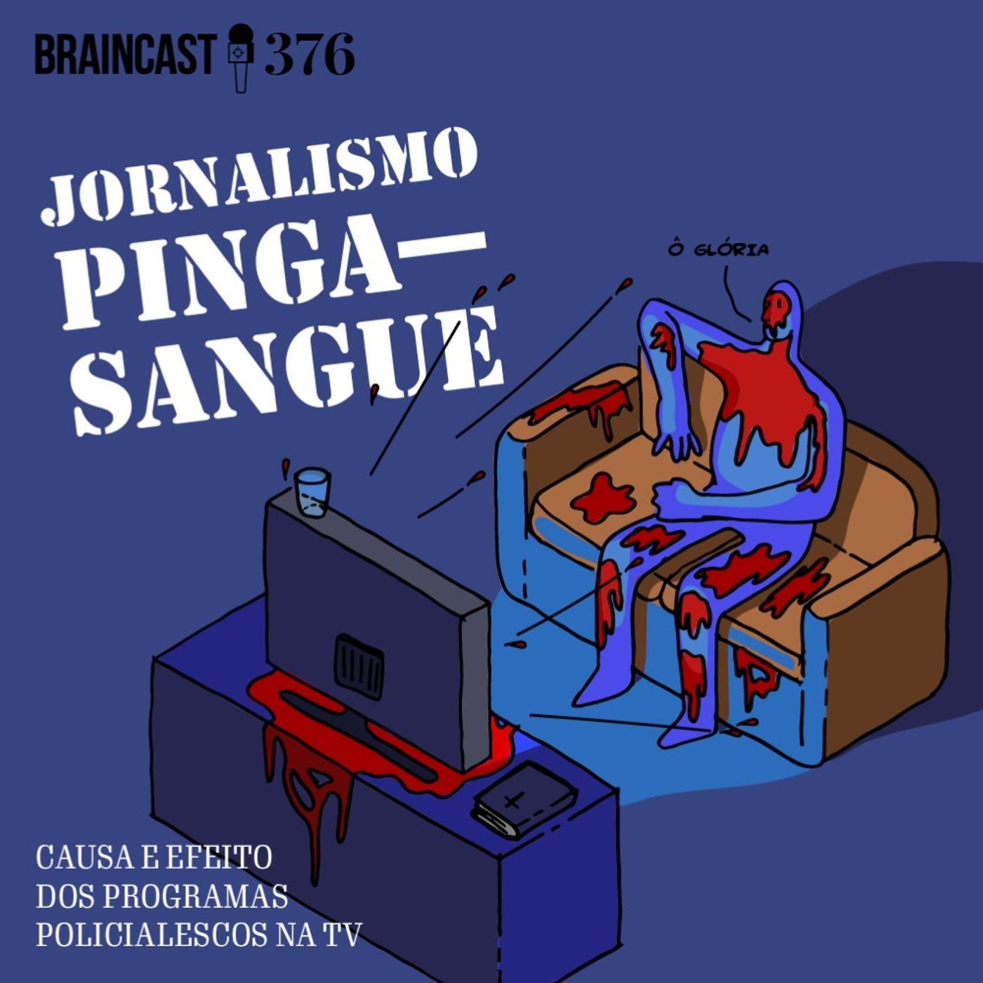 Jornalismo Pinga-Sangue: causa e efeito dos programas policialescos na TV