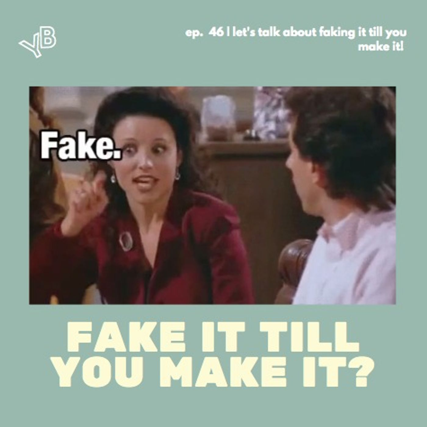 46   Let's talk about faking it till you make it!