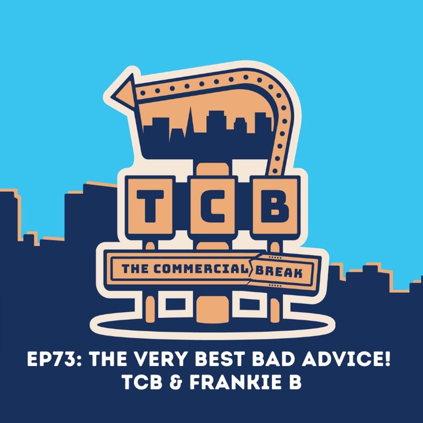 EP73: The Very Best Bad Advice | TCB & Frankie B
