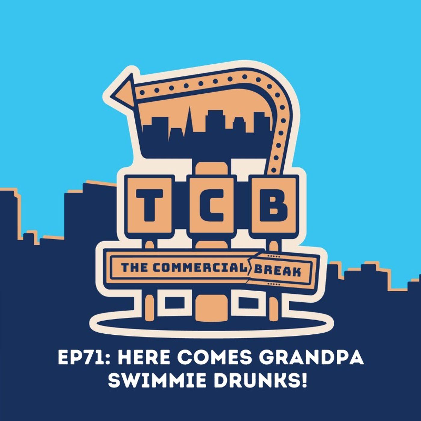 EP71: Here Comes Grandpa Swimmie Drunks!