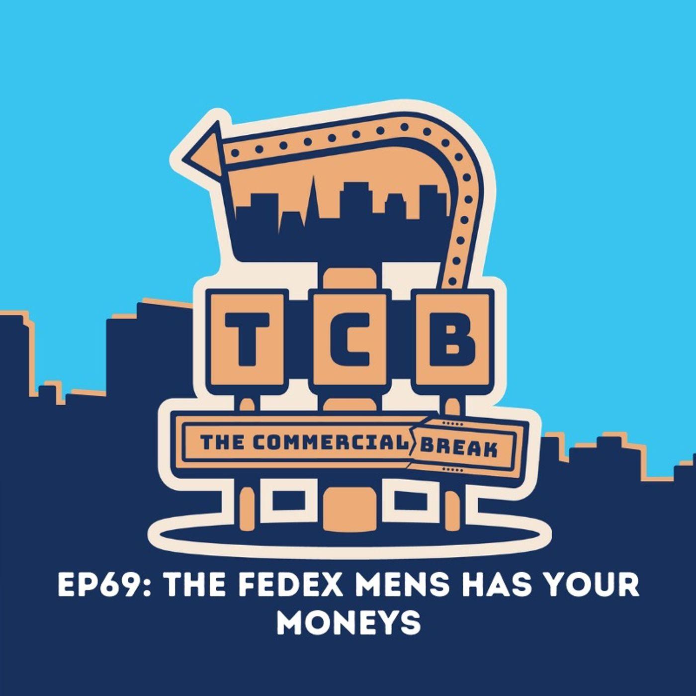 EP69: FedEx Mens Have Your Moneys!