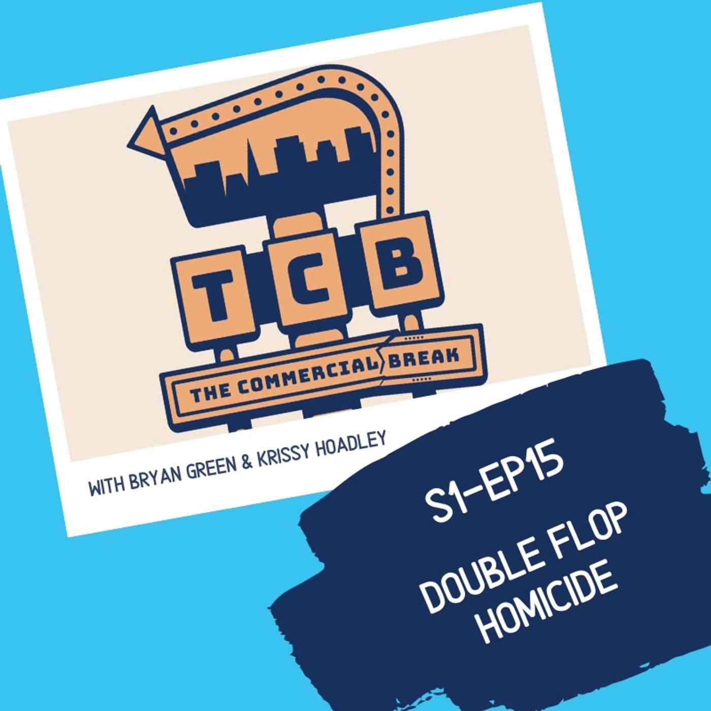 S1-EP15: Double Flop Homicide