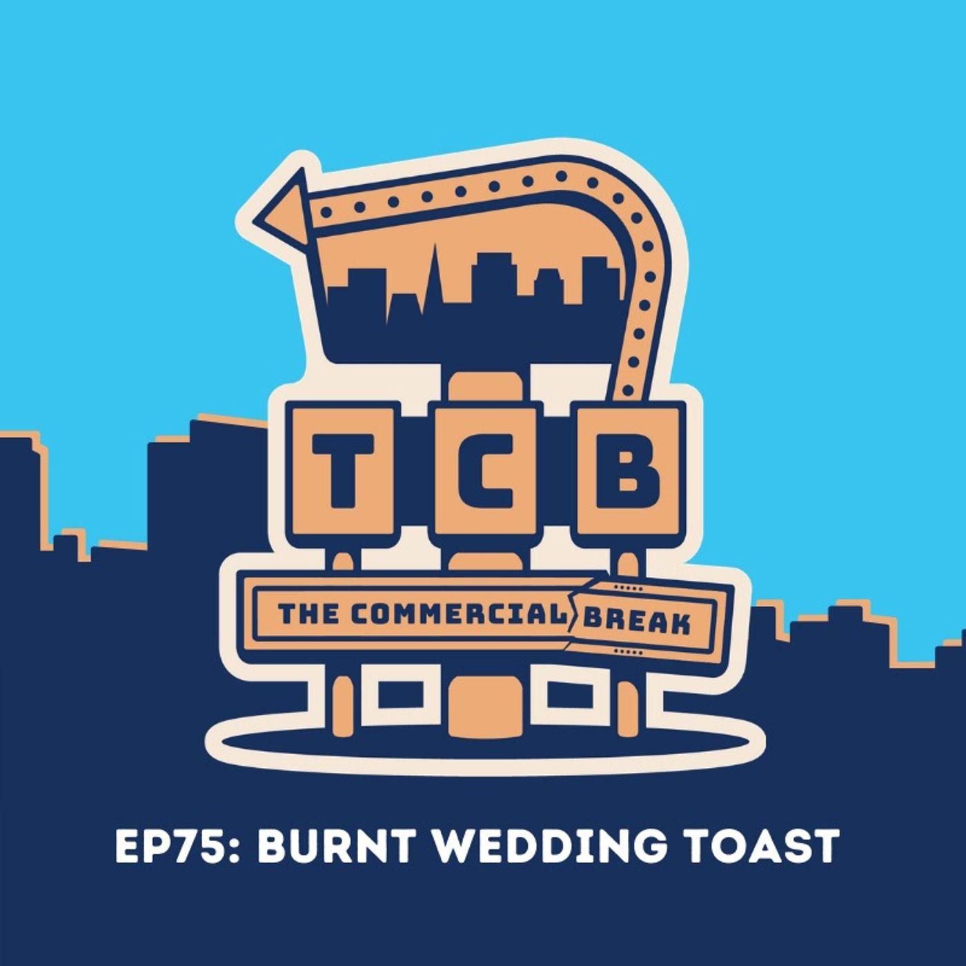 EP75: Burnt Wedding Toast