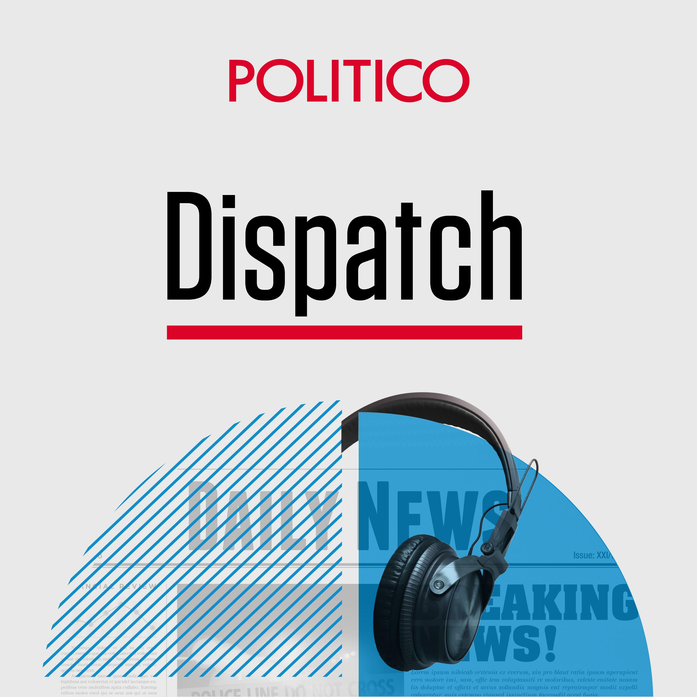 POLITICO Dispatch