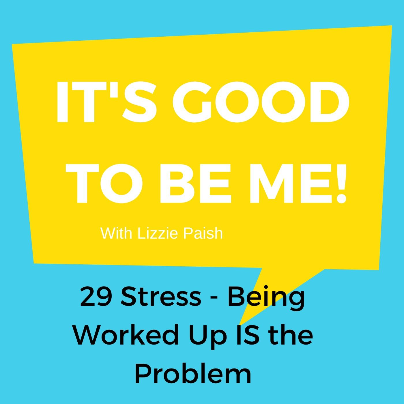 Stress - Being worked up IS the problem