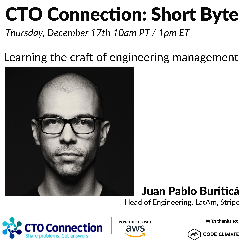 Short Byte: Juan Pablo Buriticá 12/17/2020 - learning the craft of engineering management