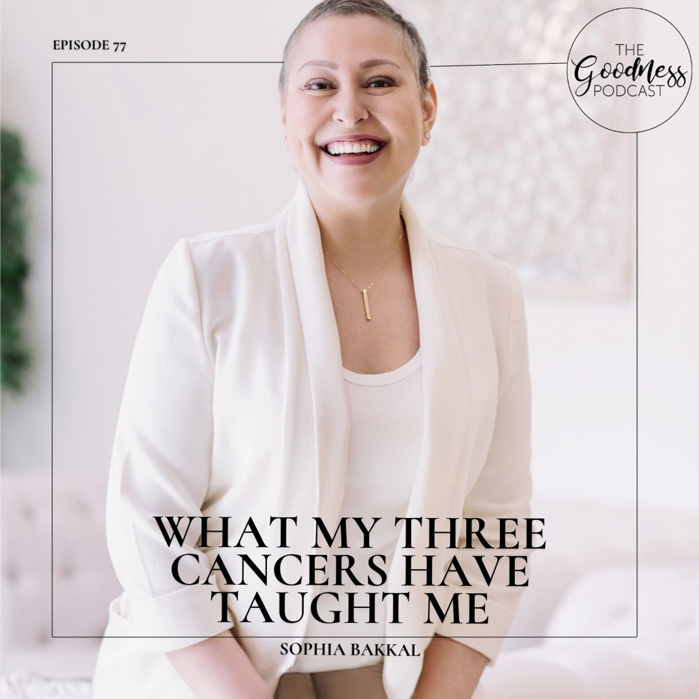 Sophia Bakkal: What My Three Cancers Have Taught Me