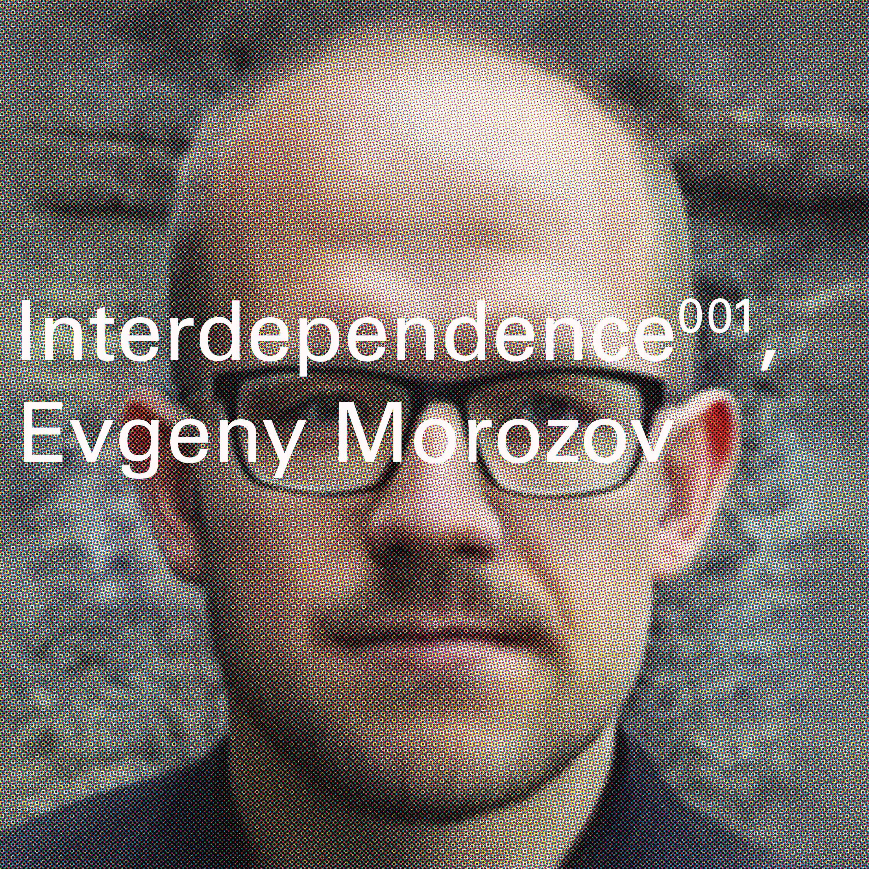 Interdependence 001. Evgeny Morozov