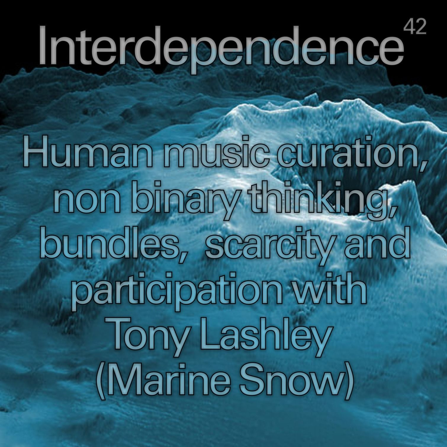 Human music curation, non binary thinking, bundles, scarcity and participation with Tony Lashley (Marine Snow)