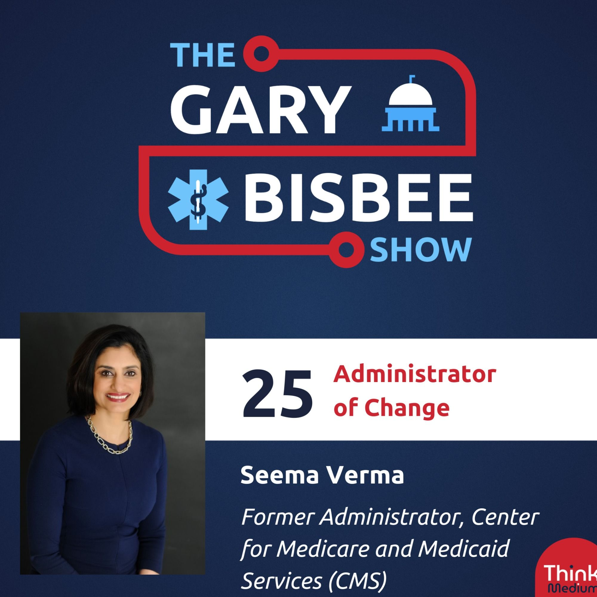 25: Administrator of Change with Seema Verma, Former Administrator, Center for Medicare and Medicaid Services (CMS)