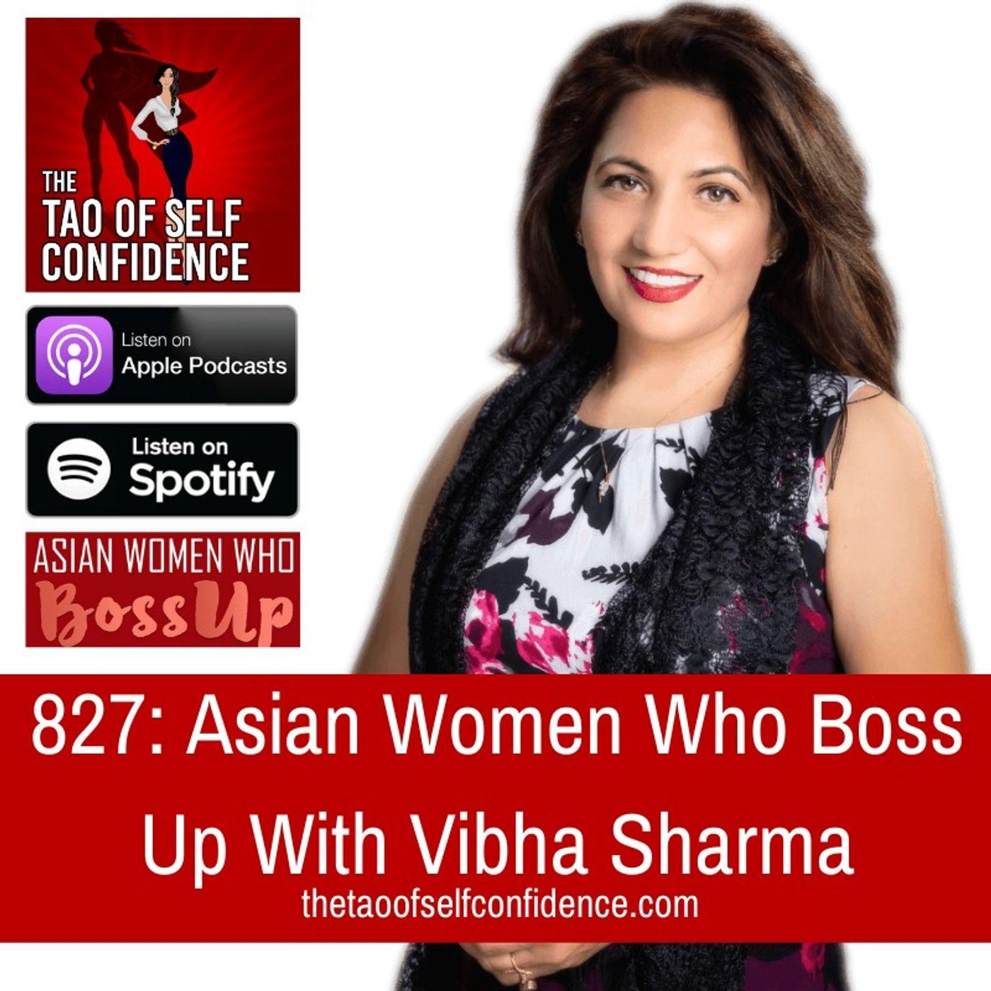 827: Asian Women Who Boss Up With Vibha Sharma