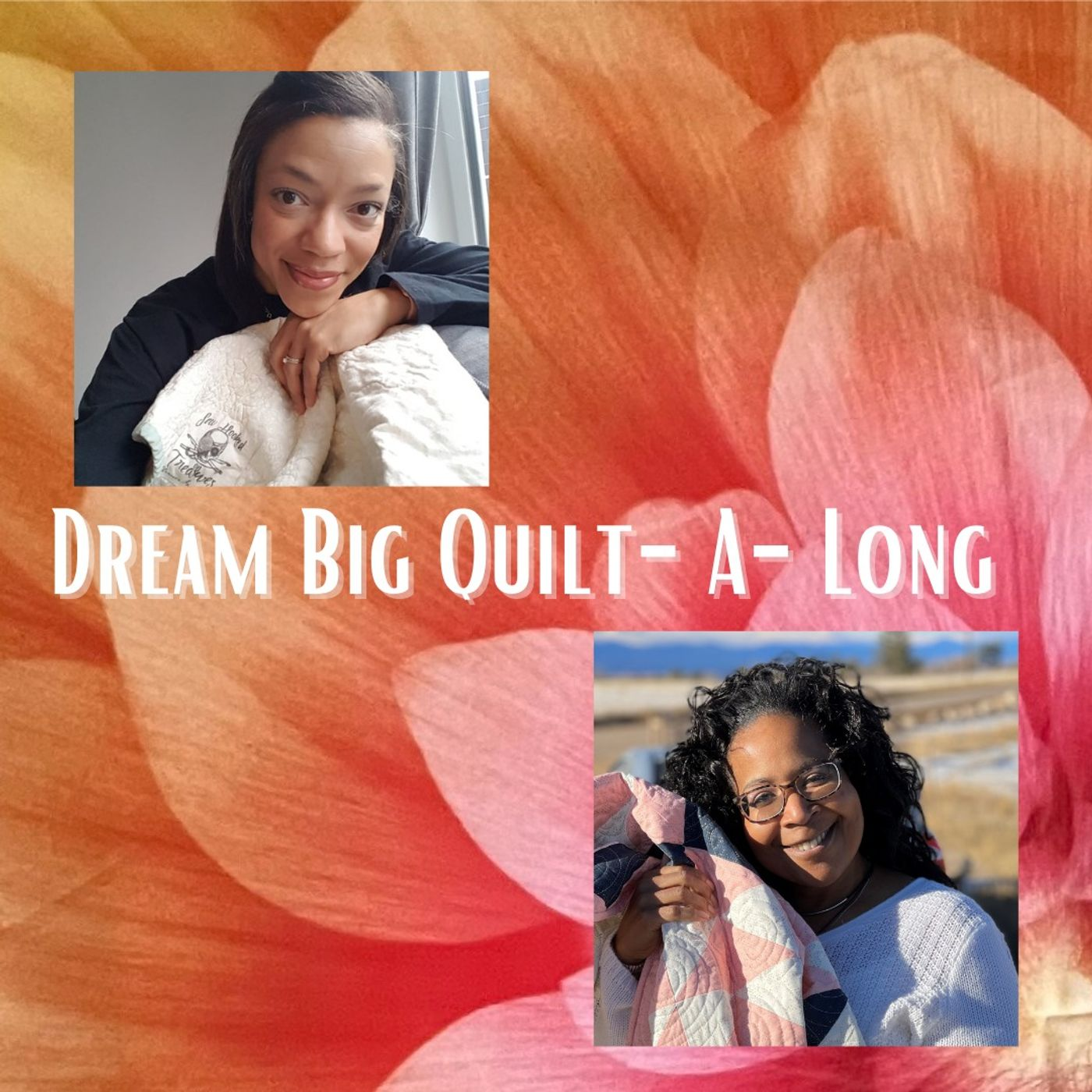 Dream Big Quilt-A-Long with Mary Davis and Shereece Spain