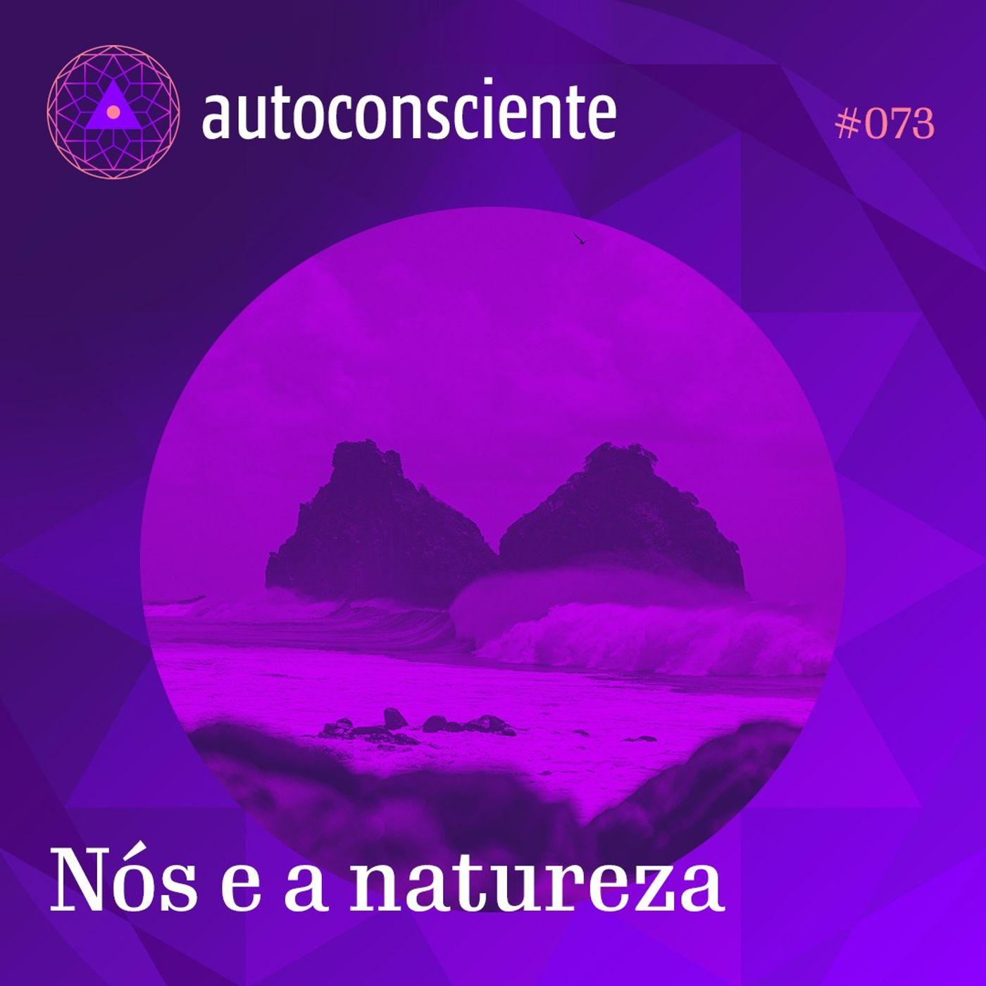 73. Nós e a Natureza
