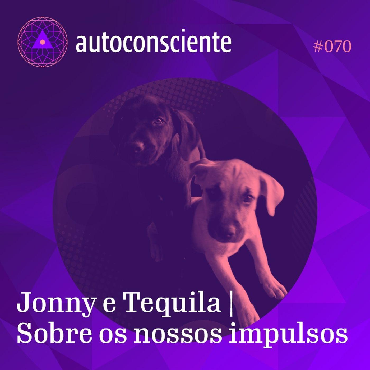 70. Jonny e Tequila   Sobre os nossos impulsos